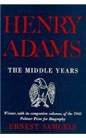 Henry Adams: The Middle Years (Belknap Press)