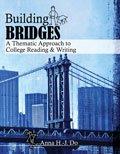 Building Bridges : A Thematic Approach to College Reading and Writing, Do, Anna Hyun-Joo, 1465215395