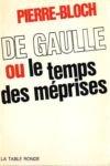 De Gaulle ou le Temps des Méprises par Jean Pierre-Bloch