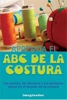 Aprenda el ABC de la costura/ ABCs of Sewing: Los Puntos, Las Tecnicas
