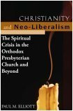 Christianity and Neo-Liberalism: The Spritiual Crisis in the Orthodox Presbyterian Church and Beyond