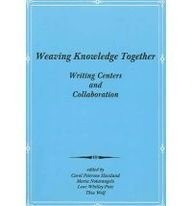 Weaving Knowledge Together: Writing Centers and Collaboration