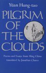 img - for Pilgrim of the Clouds: Poems and Essays from Ming China by Yuan Hung-Tao and His Brothers (English and Chinese Edition) book / textbook / text book