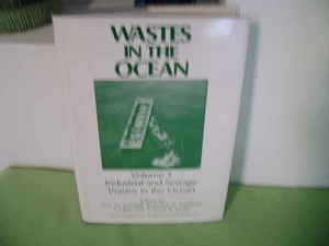 Wastes in the Ocean: Industrial and Sewage Wastes in the Ocean v. 1 (Environmental Science and Technology Series)