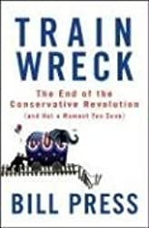 Trainwreck: The End of the Conservative Revolution (and Not a Moment Too Soon)