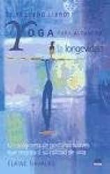 El pequeno libro de yoga para alcanzar la longevidad / the Little Book of Yoga for Attaining Longevity: UN Programa De Posturas Suaves Que Mejorara Su Calidad De Vida (Spanish Edition)