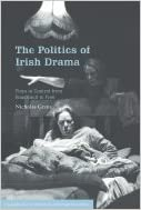 Politics of Irish Drama - Plays in Context from Boucicault to Friel (00) by Grene, Nicholas [Paperback (2000)]