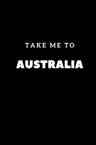 Take Me To Australia: Composition Diary Travel Notebook Journal Novelty Gift For Your Friend,6'x9' Lined Blank 100 Pages,White Papers,Black Cover