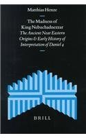 Supplements to the Journal for the Study of Judaism, the Madness of King Nebuchadnezzar: The Ancient Near Eastern Origin