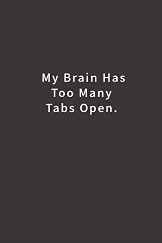 My Brain Has Too Many Tabs Open.: Lined notebook