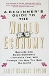 Beginner's Guide to the World Economy: 71 Basic Economic Concepts That Will Change the Way You See the World