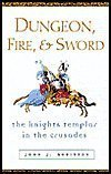 Dungeon, Fire and Sword: The Knights Templar in the Crusades by John J. Robinson (2003) Hardcover