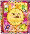 Practical intuition: Practical tools for harnessing the power of your instinct