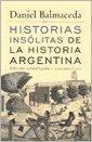 HISTORIAS INSOLITAS DE LA HISTORIA ARGEN (Spanish Edition)