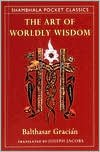 img - for The Art of Worldly Wisdom Publisher: Shambhala; Unabridged edition book / textbook / text book