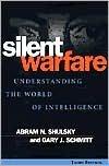 Silent Warfare (text only) 3rd (Third) edition by A. N. Shulsky, G. J. Schmitt