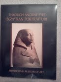 Through Ancient Eyes: Egyptian Portraiture : An Exhibition Organized for the Birmingham Museum of Art Birmingham, Alabama