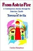 From Ash to Fire: A Contemporary Journey through the Interior Castle of Teresa of Avila by Carolyn Humphreys (2006-03-01)