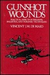 img - for Gunshot Wounds: Practical Aspects of Firearms, Ballistics, and Forensic Techniques (Practical Aspects of Criminal and Forensic Investigations) book / textbook / text book