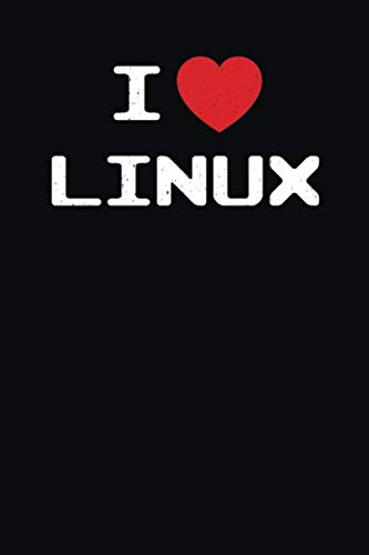 I Heart Linux: I Love Linux with Mascot Logo Tux the Penguin Nerd Geek Sysadmin Notebook Journal Diary Logbook (Servers For Hackers Server Administration For Programmers)
