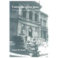 Cairo, The Glory Years: Who Built What, When, Why And For Whom...