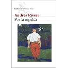 Por La Espalda (Spanish Edition): Andrés Rivera: 9789507315473: Amazon.com: Books