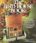- The Bird House Book: How to Build Fanciful Bird Houses and Feeders, from the Purely Practical to the Absolutely Outrageous