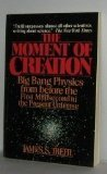 The Moment of Creation : Big Bang Physics from Before the First Millisecond to the Present Universe, Trefil, James S., 0020967705