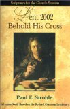 Lent 2002 Student Behold His Cross Scriptures for the Church Seasons: A Lenten Study Based on the Revised Common Lectionary