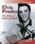 Download Elvis Presley: The King of Rock and Roll (Famous Lives (Raintree)) by Liz Gogerly (2004-04-03) PDF