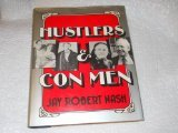 Hustlers and Con Men : An Anecdotal History of the Confidence Man and His Games, Nash, Jay R., 0871311887