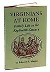 Virginians at Home : Family Life in the Eighteenth Century, Morgan, Edmund S., 0910412529