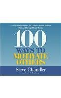 100 Ways to Motivate Others: How Great Leaders Can Produce Insane Results Without Driving People Crazy [Audiobook][Unabridged] (Audio CD)