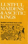 Lustful Maidens and Ascetic Kings: Buddhist and Hindu Stories of Life, Roy C. Amore, Larry D. Shinn, 0195028384