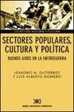 img - for Sectores populares, cultura y politica. Buenos Aires en la entreguerra (Spanish Edition) book / textbook / text book