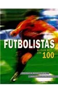 Futbolistas. El club de los 100 (Spanish Edition)