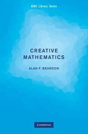 Creative Mathematics: A Gateway to Research (AIMS Library of Mathematical Sciences) by Alan F. Beardon (2009-12-21)