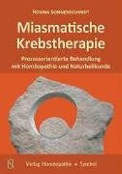 Miasmatische Krebstherapie: Prozessorientierte Behandlung mit Homöopathie und Naturheilkunde