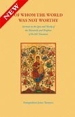 Of Whom the World Was Not Worthy: Sermons on the Lives and Works of the Patriarchs and Prophets of the Old Testament (Of Whom The World Was Not Worthy)