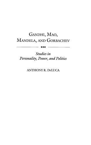 Gandhi, Mao, Mandela, and Gorbachev: Studies in Personality, Power, and Politics