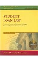 Student Loan Law: Collections, Intercepts, Deferments, Discharges, Repayment Plans, and Trade School Abuses (The Consumer Credit and Sales Legal Practice; Debtor Rights Library)