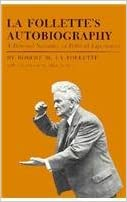 La Follette's Autobiography: A Personal Narrative of Political Experiences