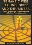 Semantic Web Technologies and E-Business : Toward the Integrated Virtual Organization and Business Process Automation, Salam, A. F. and Stevens, Jason R., 1599041936