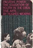 Creative Power: The Education of Youth in the Creative Arts by Hughes Mearns (1958-02-03)