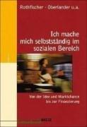 Ich mache mich selbständig im sozialen Bereich.: Von der Idee und Marktchance bis zur Finanzierung. (Edition Sozial)