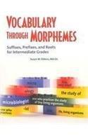 Download Vocabulary Through Morphemes: Suffixes, Prefixes, And Roots For Intermediate Grades CD, Book, & Reproducibles pdf