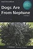Dogs Are from Neptune by Jean Donaldson (2009-07-09)
