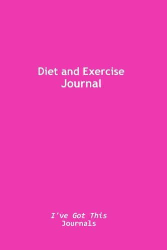 Diet and Exercise Journal: (pink cover) (I've Got This Journals) (Volume 5)