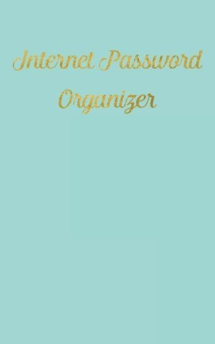 Internet Password Organizer: An alphabetical journal to organize internet log-in details by Anneline Sophia (2016-01-31)