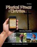 Physical Fitness and the Christian : Exercising Stewardship, Johnson, Pamela S. and Morris, L. Delyte, 1465203109